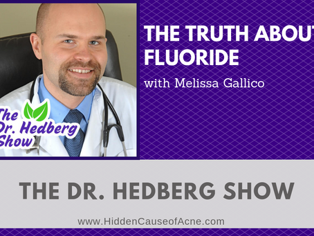 Interview on Fluoride and Acne with Melissa Gallico on The Dr. Hedberg Show