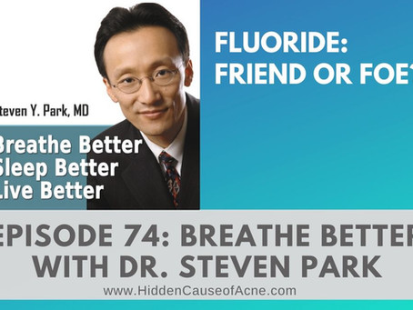 The Hidden Cause of Acne Cited on Breathe Better, Sleep Better, Live Better with Dr. Steven Park