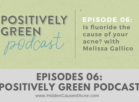 The Positively Green Podcast Interviews Melissa Gallico on Fluoride and Acne
