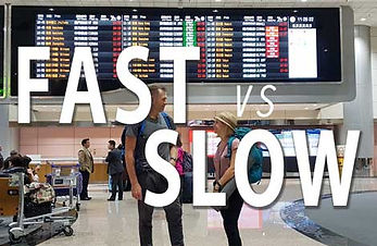 SLOW Travel vs FAST Travel?