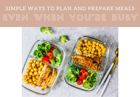 Simple Ways to Plan and Prepare Meals Even When You're Busy