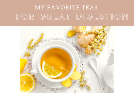 My Favorite Teas for Great Digestion