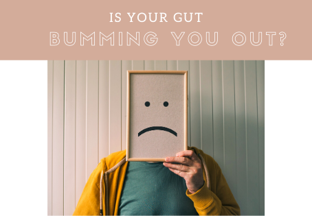 Is Your Gut Bumming You Out?