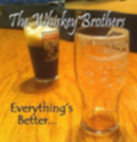 Everything's Better..., The Whiskey Brother's first album!