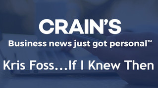 Crain's Business | Kris Foss...If I Knew Then