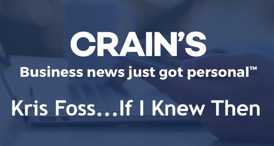 Crain's Buiness news just got personal...Kris Foss, If I Knew Then