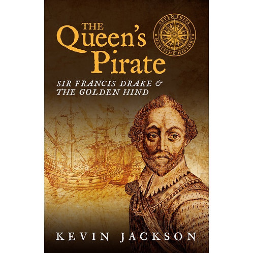 The Queen's Pirate: Sir Francis Drake & the Golden Hind (Seven Ships)