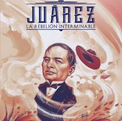 """Juárez """"La rebelion interminable"""""""