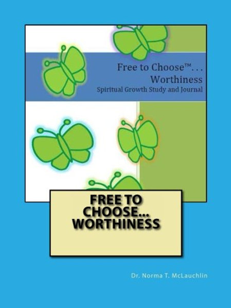 Free To Choose... Worthiness