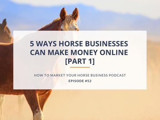 5 Ways Horse Businesses Can Make Money Online [Part 1]