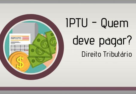 IPTU - quem deve pagar?