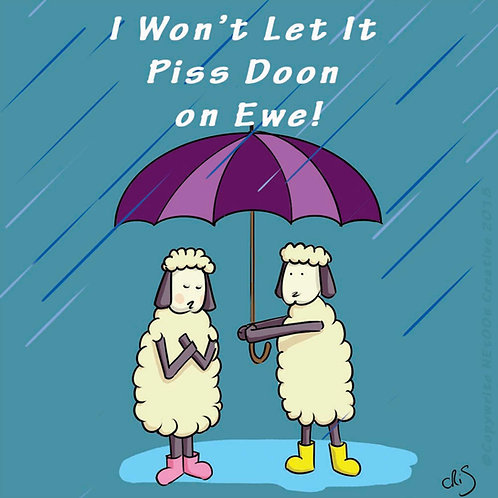 I Won't let it piss doon on Ewe!