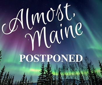 Almost Maine Postponed.png