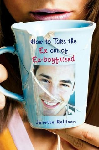 How to take the Ex out of Ex-boyfriend by Janette Rallison