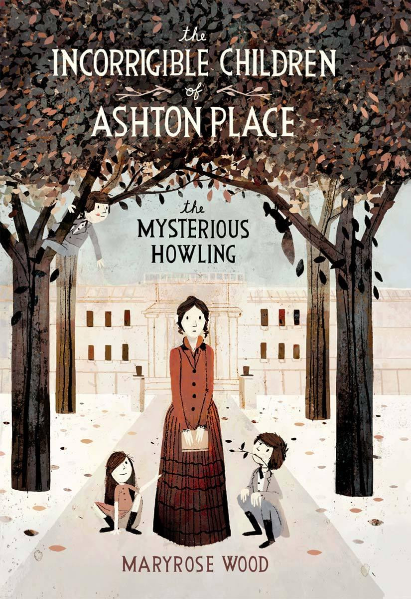The Mysterious Howling:  The Incorribible Children of Ashton Place #1 by Maryrose Wood