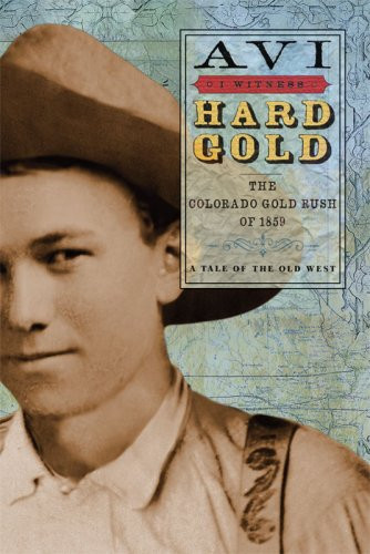 Hard Gold:  The Colorado Gold Rush of 1859 by Avi
