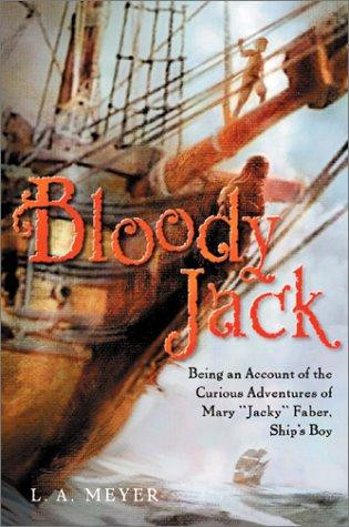 """Bloody Jack: Being an Account of the Curious Adventures of Mary """"Jacky"""" Faber, Ship's Boy by L.A. Meyer"""
