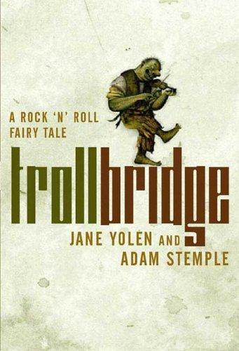Troll Bridge: A Rock and Roll Fairy Tale by Jane Yolen