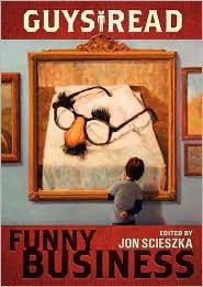 Guys Read: Funny Business, edited by Jon Scieszka