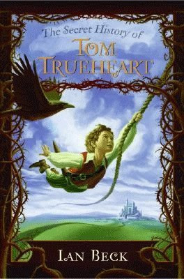 The Secret History of Tom Trueheart by Ian Beck
