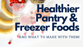 Healthier Pantry & Frozen Foods – And What to Make with Them!