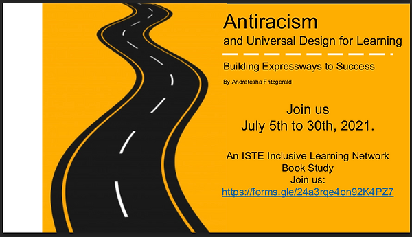 A curvy road with text to the side that reads Anitracism and Universal Design for Learning, Building Expressways to Success by Andratesha Fritzgerald, Join us July 5ht to 30th, 2021. An ISTE Inclusive Learning Network Book Study