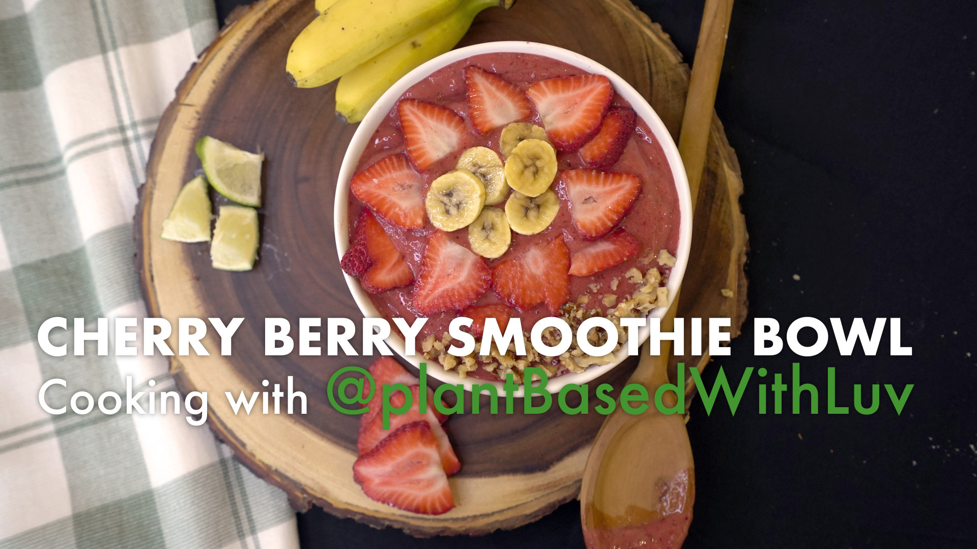 CHERRY BERRY SMOOTHIE BOWL: PLANT-BASED WITH LUV