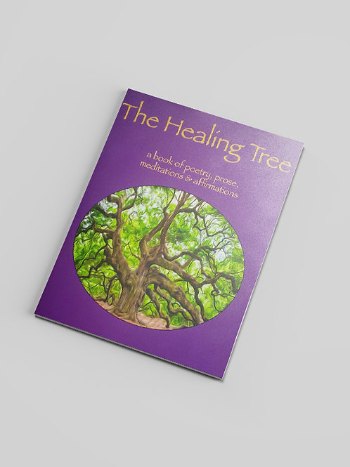 The Healing Tree: A book of poetry, prose, meditations & affirmations