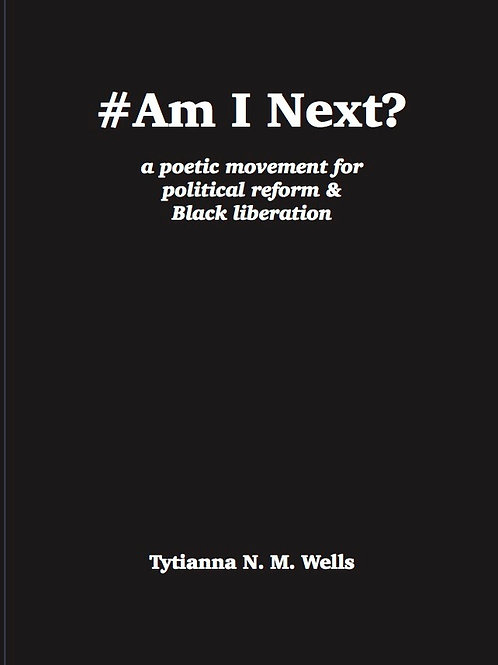 #Am I Next? A poetic movement for political reform and Black liberation