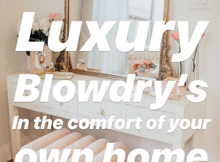 Luxury Blowdry's in the comfort of your own home
