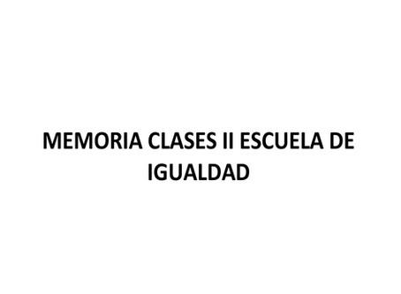 II Escuela de Igualdad Memoria