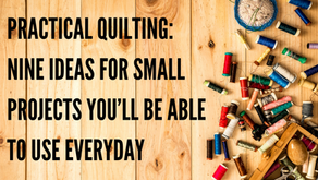 Practical Quilting: 9 Ideas for Small Projects You'll Be Able to Use Everyday