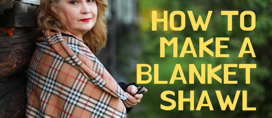 How to Make a Blanket Shawl