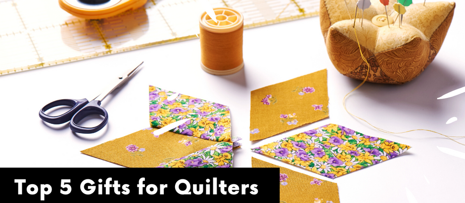 Top 5 Gifts for Quilters