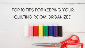 Top 10 Tips for Keeping Your Quilting Room Organized