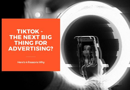 TikTok Is The Next Big Thing Advertisers Should Watch Out For. Here's 4 Reasons Why.