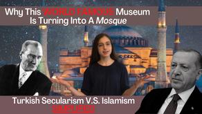 What Lies Beyond The Hagia Sophia: Simplifying Turkey's War Between Secularism & Islamism