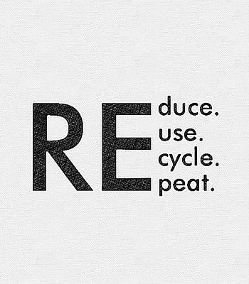 Reduce, Reuse, Recycle, Repeat.jpg