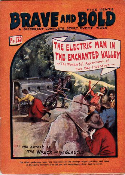 Cornelius SheaThe Electric Man in the Enchanted Valley; Or, the Wonderful Adventures of Two Boy Inventors, Brave and Bold #120, April 8 1905