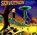 Servotron Meet Your Mechanical Masters c