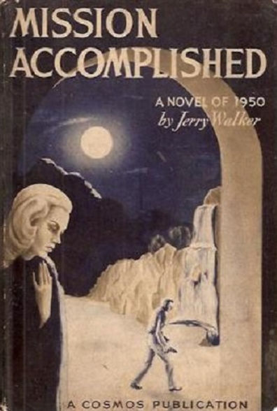 Mission Accomplished A Novel of 1950 by Jerry Walker, Cosmos Publications