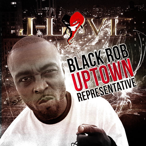 J-Love - Black Rob - Uptown Representative