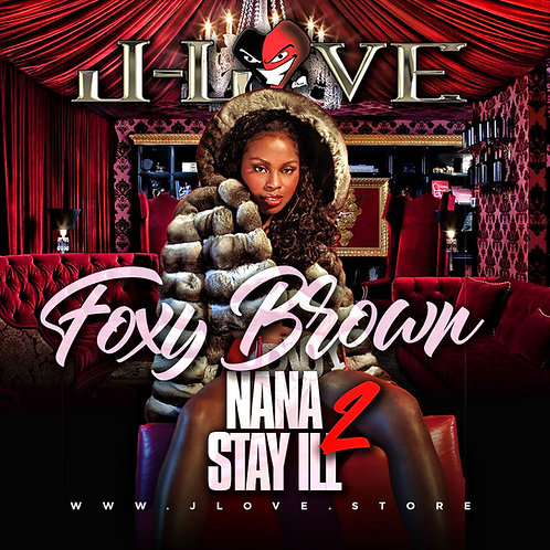 J-Love - Foxy Brown - Nana Stay Ill 2