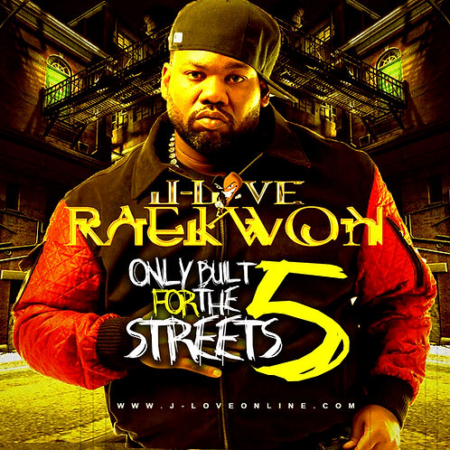 J-Love - Raekwon - Only Built For The Streets Vol 5