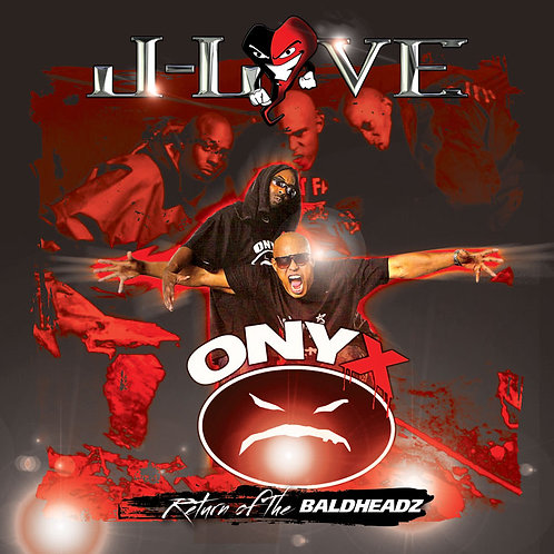 J-Love - Onyx - Return of The Baldheadz