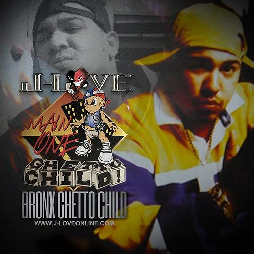 J-Love - Main One - Bronx Ghetto Child
