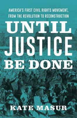 Until Justice Be Done: America's First Civil Rights Movement, from the Revolution to Reconstruction