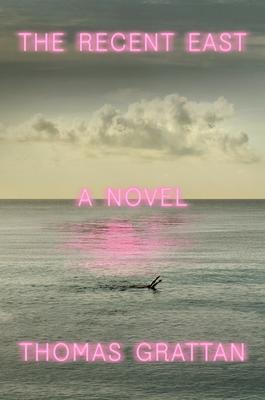 The Recent East: A Novel