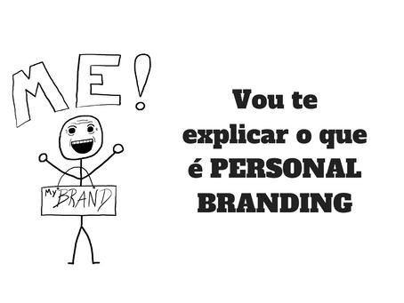 Vou te contar o que é Personal Branding