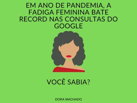 """Em ano de Pandemia, a """"fadiga feminina"""" bate recorde nas consultas do Google."""